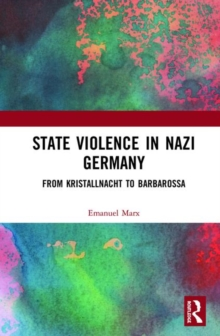 State Violence in Nazi Germany : From Kristallnacht to Barbarossa, Hardback Book