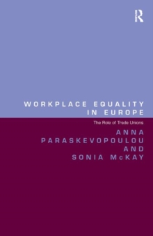 Workplace Equality in Europe : The Role of Trade Unions, Hardback Book