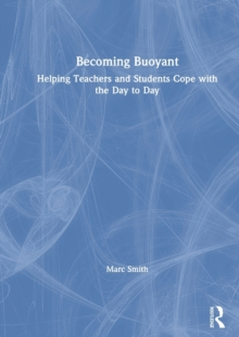 Becoming Buoyant: Helping Teachers and Students Cope with the Day to Day, Hardback Book
