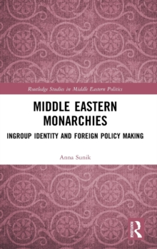 Middle Eastern Monarchies : Ingroup Identity and Foreign Policy Making, Hardback Book