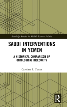 Saudi Interventions in Yemen : A Historical Comparison of Ontological Insecurity, Hardback Book