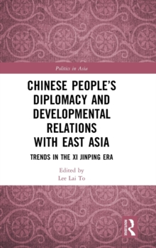 Chinese People's Diplomacy and Developmental Relations with East Asia : Trends in the Xi Jinping Era, Hardback Book