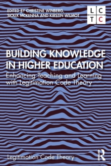 Building Knowledge in Higher Education : Enhancing Teaching and Learning with Legitimation Code Theory, Paperback / softback Book