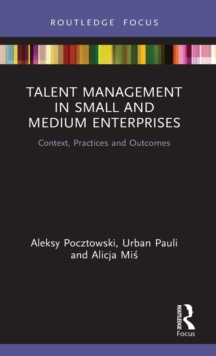 Talent Management in Small and Medium Enterprises : Context, Practices and Outcomes, Hardback Book