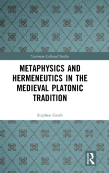 Metaphysics and Hermeneutics in the Medieval Platonic Tradition, Hardback Book