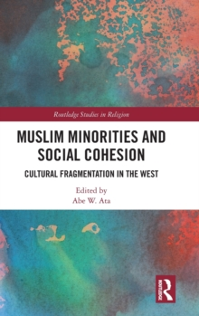 Muslim Minorities and Social Cohesion : Cultural Fragmentation in the West, Hardback Book