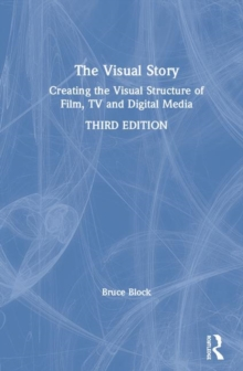 The Visual Story : Creating the Visual Structure of Film, TV, and Digital Media, Hardback Book