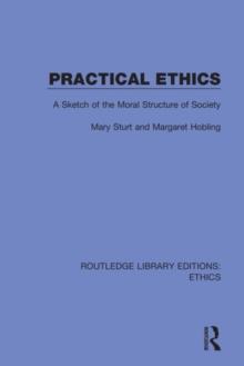 Practical Ethics : A Sketch of the Moral Structure of Society, Hardback Book