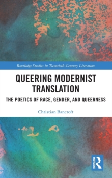 Queering Modernist Translation : The Poetics of Race, Gender, and Queerness, Hardback Book