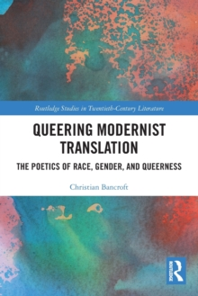 Queering Modernist Translation : The Poetics of Race, Gender, and Queerness, Paperback / softback Book