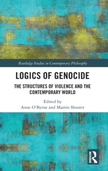 Logics of Genocide : The Structures of Violence and the Contemporary World, Hardback Book