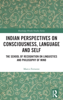 Indian Perspectives on Consciousness, Language and Self : The School of Recognition on Linguistics and Philosophy of Mind, Hardback Book