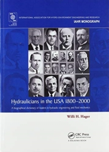 Hydraulicians in the USA 1800-2000 : A biographical dictionary of leaders in hydraulic engineering and fluid mechanics, Paperback / softback Book