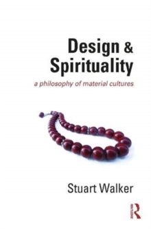 Design and Spirituality : A Philosophy of Material Cultures, Hardback Book