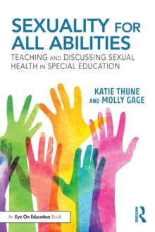 Sexuality for All Abilities : Teaching and Discussing Sexual Health in Special Education, Paperback / softback Book