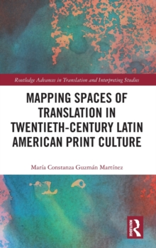 Mapping Spaces of Translation in Twentieth-Century Latin American Print Culture, Hardback Book