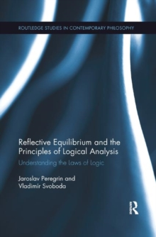 Reflective Equilibrium and the Principles of Logical Analysis : Understanding the Laws of Logic, Paperback / softback Book