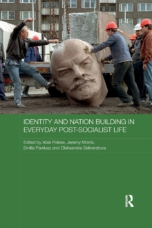 Identity and Nation Building in Everyday Post-Socialist Life, Paperback / softback Book