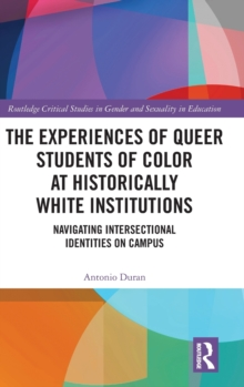 The Experiences of Queer Students of Color at Historically White Institutions : Navigating Intersectional Identities on Campus, Hardback Book