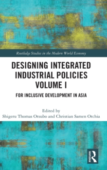 Designing Integrated Industrial Policies Volume I : For Inclusive Development in Asia, Hardback Book