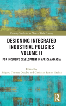 Designing Integrated Industrial Policies Volume II : For Inclusive Development in Africa and Asia, Hardback Book