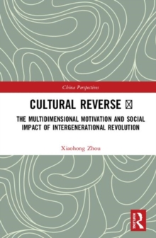 Cultural Reverse : The Multidimensional Motivation and Social Impact of Intergenerational Revolution, Hardback Book
