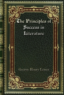 The Principles of Success in Literature, Paperback / softback Book