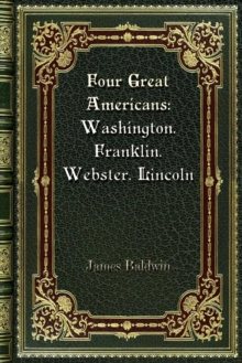 Four Great Americans : Washington. Franklin. Webster. Lincoln, Paperback / softback Book