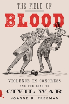 The Field of Blood : Violence in Congress and the Road to Civil War, Hardback Book