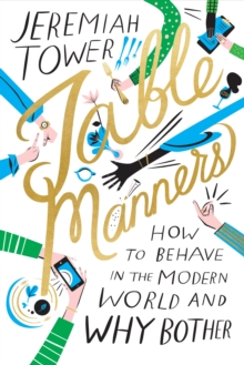 Table Manners : How to Behave in the Modern World and Why Bother, Hardback Book