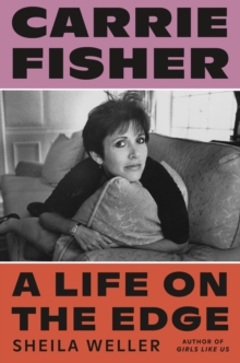 Carrie Fisher : A Life on the Edge, Hardback Book