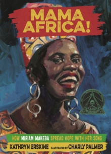 Mama Africa! : How Miriam Makeba Spread Hope with Her Song, Hardback Book