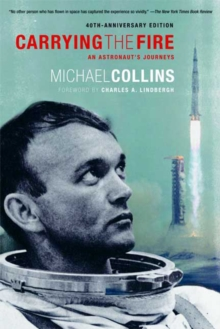 Carrying the Fire : An Astronaut's Journey, Paperback / softback Book