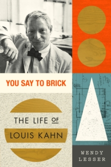 You Say to Brick : The Life of Louis Kahn, Paperback / softback Book
