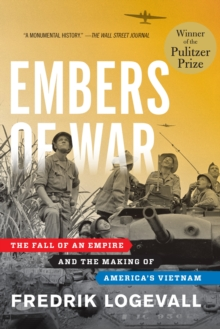 Embers of War : The Fall of an Empire and the Making of America's Vietnam, Hardback Book