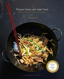 Phoenix Claws and Jade Trees : Essential Techniques of Authentic Chinese Cooking, Hardback Book