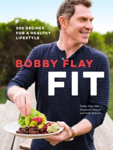 Bobby Flay Fit : 200 Recipes for a Healthy Lifestyle, Hardback Book