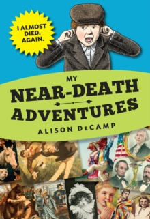 My Near-Death Adventures : I Almost Die. Again., Hardback Book