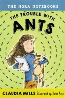 The Nora Notebooks, Book 1 The Trouble With Ants, Paperback / softback Book