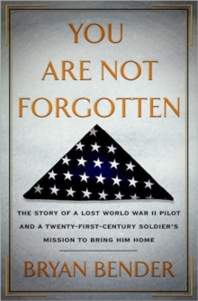 You Are Not Forgotten : The Story of a Lost World War II Pilot and a Twenty-first-century Soldier's Mission to Bring Him Home, Hardback Book