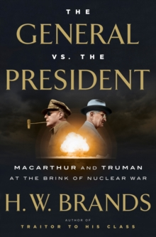 The General vs. the President : Macarthur and Truman at the Brink of Nuclear War, Hardback Book