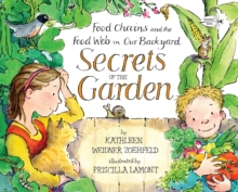 Secrets Of The Garden : Food Chains And The Food Web In Our Backyard, Paperback / softback Book
