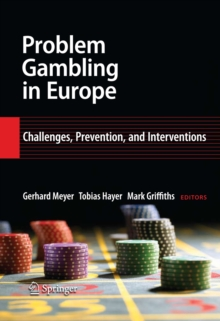 Problem Gambling in Europe : Challenges, Prevention, and Interventions, Hardback Book