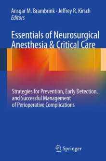 Essentials of Neurosurgical Anesthesia & Critical Care : Strategies for Prevention, Early Detection, and Successful Management of Perioperative Complications, Paperback / softback Book