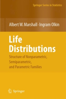 Life Distributions : Structure of Nonparametric, Semiparametric, and Parametric Families, Hardback Book