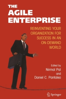 The Agile Enterprise : Reinventing your Organization for Success in an On-Demand World, Paperback / softback Book