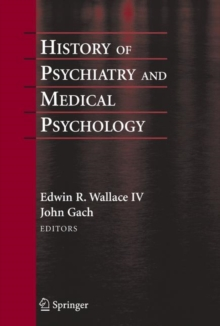 History of Psychiatry and Medical Psychology : With an Epilogue on Psychiatry and the Mind-Body Relation, Hardback Book