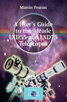 A User's Guide to the Meade LXD55 and LXD75 Telescopes, Paperback / softback Book