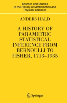 A History of Parametric Statistical Inference from Bernoulli to Fisher, 1713-1935, Hardback Book