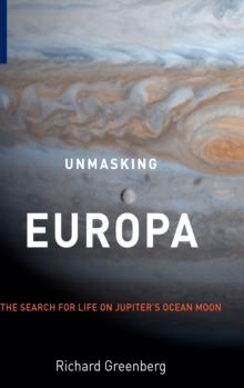 Unmasking Europa : The Search for Life on Jupiter's Ocean Moon, Hardback Book